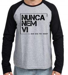 Camiseta Manga Longa Nunca nem vi