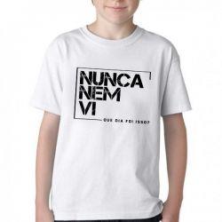 Camiseta Infantil Nunca nem vi