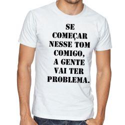 Camiseta Se começar nesse tom comigo