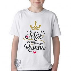 Camiseta Infantil Mãe Rainha